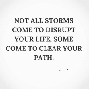 Truth🙌: NOT ALL STORMS  COME TO DISRUPT  YOUR LIFE, SOME  COME TO CLEAR YOUR  PATH Truth🙌
