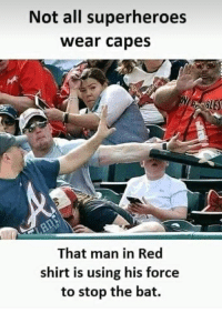 Real-life superheroes. via /r/memes https://ift.tt/2EpUl2Y: Not all superheroes  wear capes  BLE  That man in Red  shirt is using his force  to stop the bat. Real-life superheroes. via /r/memes https://ift.tt/2EpUl2Y