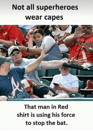 Real-life superheroes. by kingdine MORE MEMES: Not all superheroes  wear capes  BLE  That man in Red  shirt is using his force  to stop the bat. Real-life superheroes. by kingdine MORE MEMES