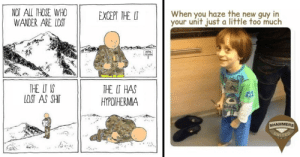 33 Military Memes To Help You Laugh Through The Struggle: NOT ALL THOSE WHO  WANDER ARE LOST  When you haze the new guy in  your unit just a little too much  EXCEPT THE LT  THE UT IS  LOST AS SHIT  THE LT HAS  HYPOTHERMA  SHAMMERS  UNITED 33 Military Memes To Help You Laugh Through The Struggle