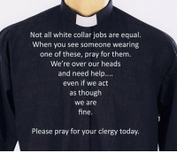 Head, Equalizer, and Help: Not all white collar jobs are equal.  When you see someone wearing  one of these, pray for them.  We're over our heads  and need help....  even if we act  as though  We are  fine.  Please pray for your clergy today. Please remember the clergy in your prayers.