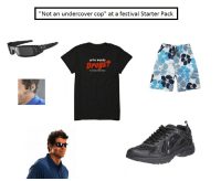 "Definitely not a Cop at a Festival Starter Pack: ""Not an undercover cop"" at a festival Starter Pack  who needs  DPUgs Definitely not a Cop at a Festival Starter Pack"