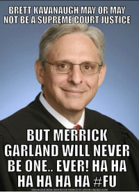 Facebook, Meme, and Supreme: NOT BE A SUPREME COURT JUSTICE  BUT MERRICI  GARLAND WILL NEVER  BE ONE., EVER! HA HA  HAHAHAHA#FU  DOWNLOAD MEME GENERATOR FROM HTTP://MEMECRUNCH.COM