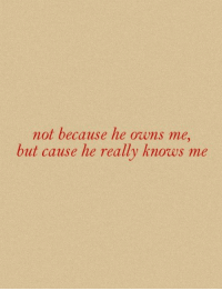 Really, Because, and  Owns: not because he owns me  but cause he really knows me