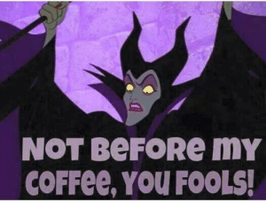 : NOT BEFORе mY  COFFEE, YOU FOOLS!