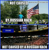 Russian Hacking: NOT CAUSED  CAMERICAN EXCEPTIONALISM  BY RUSSIAN HACK  TRUMP  MAKE  AMERICA  TRUMP  NOT CAUSED BYARUSSIAN HACK
