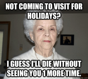 Guess, Com, and For: NOT COMING TO VISIT FOR  HOLIDAYS?  IGUESS ILL DIE WITHOUT  SEEINGYOU1 MORETIME  ckmeme.com Not coming to visit for holidays? I guess I'll die without seeing ...