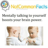 """Brains, I Bet, and Memes: Not CommonFacts  @Not common facts  Mentally talking to yourself  boosts your brain power. 👌🏽 Comment """"POWER"""" letter by letter without getting interrupted. I bet you can't!"""