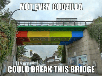 Only a Nokia phone can break this!  http://www.memecenter.com/fun/3769711/its-just-too-awesome: NOT EVEN GODZILLA  COULD BREAK THIS BRIDGE Only a Nokia phone can break this!  http://www.memecenter.com/fun/3769711/its-just-too-awesome