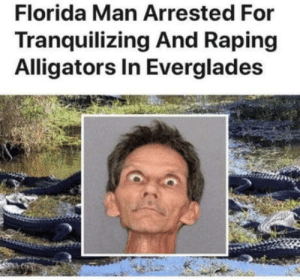 Not even Rona can stop Florida man.: Not even Rona can stop Florida man.