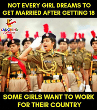 Girls, Work, and Girl: NOT EVERY GIRL DREAMS TO  GET MARRIED AFTER GETTING 18  LAUGHING  SOME GIRLS WANT TO WORK  FOR THEIR COUNTRY