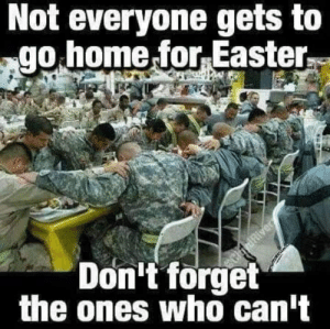 Easter, Memes, and Home: Not everyone gets to  go home for Easter,  Don't forget  the ones who cant