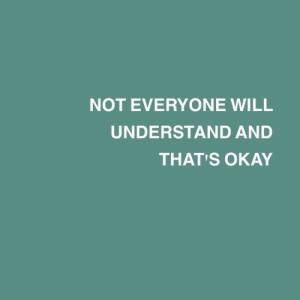 Okay, Will, and Everyone: NOT EVERYONE WILL  UNDERSTAND AND  THAT'S OKAY