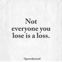 <3: Not  everyone you  lose is a loss  QuotesJournal <3