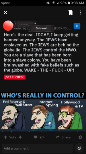"""Not Facebook but reddit. This flat earther really really hates the """"Jews in control of the globe earth lie"""" it's not an act, he's been like this sience he started.: Not Facebook but reddit. This flat earther really really hates the """"Jews in control of the globe earth lie"""" it's not an act, he's been like this sience he started."""