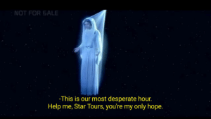 When the Sequel Memers get the entirety of Galaxy's Edge to represent them, but then you remember that there's still one iconic Disney ride set before the events of the original trilogy: NOT FOR SALE  -This is our most desperate hour.  Help me, Star Tours, you're my only hope. When the Sequel Memers get the entirety of Galaxy's Edge to represent them, but then you remember that there's still one iconic Disney ride set before the events of the original trilogy