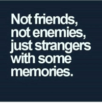 Not friends  not enemies,  just strangers  with some  memories Facts ✔✔ People just grow apart and move on that's just Life