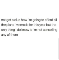Latinos, Memes, and Mexican: not got a clue how i'm going to afford all  the plans i've made for this year but the  only thing I do know is i'm not cancelling  any of them Truee 😊😊😊😂😂 🔥 Follow Us 👉 @latinoswithattitude 🔥 latinosbelike latinasbelike latinoproblems mexicansbelike mexican mexicanproblems hispanicsbelike hispanic hispanicproblems latina latinas latino latinos hispanicsbelike