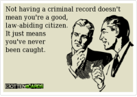 ~Beast~: Not having a criminal record doesn't  mean you're a good,  law-abiding citizen  A  It just means  you've never  been caught.  ROTTEN CARDS ~Beast~