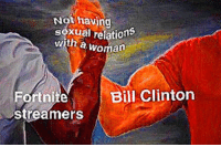 Dank Memes, Clinton, and Woman: Not having  sexual relation  with a woman  FortniteBill Clinton  Sireamers