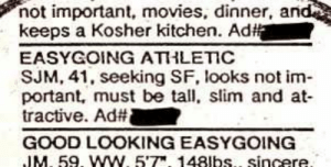 Movies, Tumblr, and Blog: not important, movies, dinner, and  keeps a Kosher kitchen. Ad  EASYGOİNG ATHLETIC  SJM, 41, seeking SF, looks not im  portant, must be tall, slim and at-  tractive. Ad#  GOOD LOOKING EASYGOING  IM. 59, ww. 5T.148lbs, sincere memehumor:  Looks not important but, must be attractive … MAKE UP YOUR MIND!