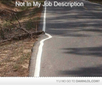 Lol, Memes, and 🤖: Not In My Job Description  YU NO GO TO DAMNLOLCOM? Damn! LOL: You had one job!  Check out the first comment for your daily dose!