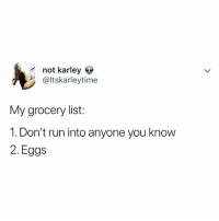 Run, Relatable, and List: not karley  @ltskarleytime  My grocery list:  1. Don't run into anyone you know  2. Eggs 👀👀👀