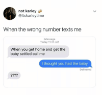 Dank, Home, and Today: not karley  @ltskarleytime  When the wrong number texts me  iMessage  Today 11:35 AM  When you get home and get the  baby settled call me  I thought you had the baby  Delivered  2???