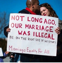 Be on the right side of history! Marriage equality for all! ❤️💙✊🏾 - Image via @yourlocalfeminists -: NOT LONG AGO,  OUR MARRIAGE  WAS ILLEGAL  BE ON THE RIGHT SIDE OF HI STO2Y  Marriage Equality For All Be on the right side of history! Marriage equality for all! ❤️💙✊🏾 - Image via @yourlocalfeminists -