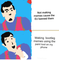 Bootleg, Memes, and Phone: Not making  memes cause the  EU banned them  Making bootleg  memes using the  paint tool on my  phone Bootleg memes on the rise? via /r/MemeEconomy https://ift.tt/2xdTcWi