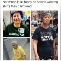 Asian, Fucking, and Funny: Not much is as funny as Asians wearing  shirts they can't read  theadStev  GANGSTA AS FUCK  HOTTER  THAN PORN the only funnier thing is Americans getting Chinese tattoos without a clue what they mean plottwist (Give @humor_me_pink a follow)