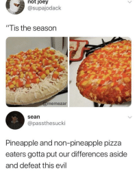 "Omg, Pizza, and Tumblr: not  oey  @supajodack  ""Tis the season  memezar  sean  @passthesucki  Pineapple and non-pineapple pizza  eaters gotta put our differences aside  and defeat this evil memehumor:  The devil is here omg"