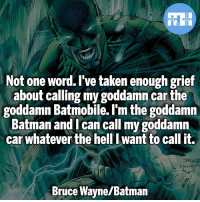 ▲Quotes▲ - Probably the best Batman quote!- My other IG accounts @factsofflash @yourpoketrivia @webslingerfacts ⠀⠀⠀⠀⠀⠀⠀⠀⠀⠀⠀⠀⠀⠀⠀⠀⠀⠀⠀⠀⠀⠀⠀⠀⠀⠀⠀⠀⠀⠀⠀⠀⠀⠀⠀⠀ ⠀⠀--------------------- batmanvssuperman deadpool batman superman wonderwoman deadpool spiderman hulk thor ironman marvel captainmarvel theflash deadpoolcorps captainamerica blackpanther justiceleague nightwing blackpanther greenlantern starsapphire blacklantern batmanvsuperman sinestrocorps orangelanterns redlanterns heathledger like4like bluelanterns: Not one word. I've taken enough grief  about calling my goddamn carthe  goddamn Batmobile. I'm the goddamn  Batman and I can call my goddamn  car whatever the hell want to call it.  Bruce Wayne/Batman ▲Quotes▲ - Probably the best Batman quote!- My other IG accounts @factsofflash @yourpoketrivia @webslingerfacts ⠀⠀⠀⠀⠀⠀⠀⠀⠀⠀⠀⠀⠀⠀⠀⠀⠀⠀⠀⠀⠀⠀⠀⠀⠀⠀⠀⠀⠀⠀⠀⠀⠀⠀⠀⠀ ⠀⠀--------------------- batmanvssuperman deadpool batman superman wonderwoman deadpool spiderman hulk thor ironman marvel captainmarvel theflash deadpoolcorps captainamerica blackpanther justiceleague nightwing blackpanther greenlantern starsapphire blacklantern batmanvsuperman sinestrocorps orangelanterns redlanterns heathledger like4like bluelanterns