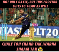Memes, Suits, and Tera: NOT ONLY GAYLE, BUT THIS PROVERB  SUITS TO YUSUF AS WELL  r V CJ  WWW.RVCJ.COM  LT20  CHALE TOH CHAND TAK, WARNA  SHAAM TAK Kab khaulega tera khoon Yusuf!