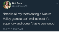 """True, Good, and Nature: Not Sara  @smithsara79  """"breaks all my teeth eating a Nature  Valley granola bar* well at least it's  super dry and doesn't taste very good  10/27/17, 10:47 AM True"""