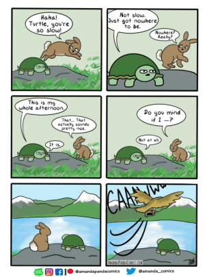 Slow: Not slow.  Just got nowhere)  to be  Haha!  Turtle, you're  so slow!  Nowhere?  Really?  This is my  whole afternoon.  Do you mind  if I -?  That... That  actually sounds  pretty nice.  Not at all  It is  CARE  AMANDAPANDACOMICS.COM  @amanda_comics  @amandapandacomics  WEB  TOON Slow
