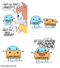 ~ Charon: NOT SO FAST  ANXIETY?  MEET MY  NEW  FRIEND!  CONFIDENCE  owLTURD com  ANMEW. CONFIDENCE  Im STILL  LALALALA  SALALAL  CONFIDENCE ~ Charon