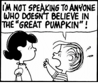 """For more awesome holiday and fun pictures go to... 🎃🎃🎃🎃🎃🎃www.snowflakescottage.com: NOT SPEAKING TO ANYONE  WHO DOESNT BELIEVE IN  THE GREAT PUMPKIN"""" For more awesome holiday and fun pictures go to... 🎃🎃🎃🎃🎃🎃www.snowflakescottage.com"""