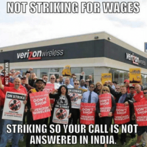 I can respect that: NOT STRIKING FOR WAGES  verizonwireless  N STRIKE  ON STRIKE  DOOP  DON'T  ON-STRIKE  HOP  ERIZO  IRE  PELE OONT ONT  SHOP  SHOP  VERIZ  VERIZON  ELESS  VERIZC  WIRELE  STRIKING SO YOUR CALL IS NOT  ANSWERED IN INDIA. I can respect that
