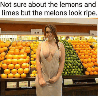 Memes, 🤖, and Looking: Not sure about the lemons and  limes but the melons look ripe  msoda 😰 Sheesh