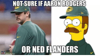 Aaron Rodgers, Football, and Ned Flanders: NOT SURE IF AARON RODGERS  OR NED FLANDERS Not sure if..