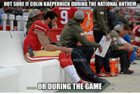 That backup life: NOT SURE IF COLIN KAEPERNICKDURING THE NATIONALANTHEM  DANSON  NFL MEMES  OR DURING THE GAME That backup life