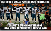 Credit: Joseph Rudolph: NOT SURE IF EAGLES PLAYERS WERE PROTESTING  ERATO ADE  33  28  @NI  EM  OR JUST REMINDING EVERYONE  HOW MANY SUPER BOWLS THEY'VE WON Credit: Joseph Rudolph