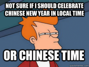 Not sure if I should celebrate Chinese new year in local time or ...: NOT SURE IF I SHOULD CELEBRATE  CHINESE NEW YEAR IN LOCAL TIME  で  OR CHINESE TIME  quickmeme.com Not sure if I should celebrate Chinese new year in local time or ...