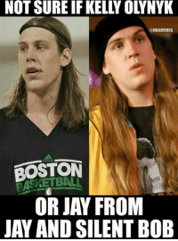 Can't tell if... Credit: Rob Taormina: NOT SURE IF KELLY OLYNYK  @NBAMEMES  BOSTON  OR JAY FROM  JAY AND SILENT BOB Can't tell if... Credit: Rob Taormina