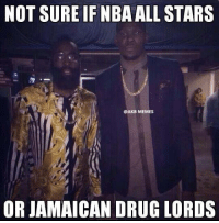 Not sure if...  Like Us NBA LOLz! via Sports Memes  Credit -  Mic Unson: NOT SURE IF NBA ALL STARS  @AKB MEMES  OR JAMAICAN DRUG LORDS Not sure if...  Like Us NBA LOLz! via Sports Memes  Credit -  Mic Unson
