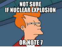 Note 7 fry: NOT SURE  IF NUCLEAR EXPLOSION  ORUNOTE Note 7 fry