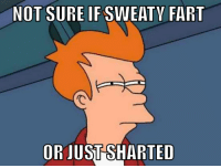 As a maintenance man in the summer and eating hot wings for lunch.: NOT SURE IF  SWEATV FART  ORIUST SHARTED As a maintenance man in the summer and eating hot wings for lunch.