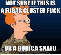 Fubar, Fucking, and Memes: NOT SURE IF THIS IS  A FUBAR CLUSTER FUCK  OR A BOHICA SNAFU DV6