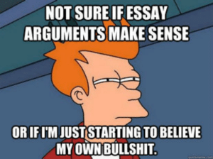 Bullshit, Own, and Make: NOT SURE IFESSAY  ARGUMENTS MAKE SENSE  ORIFUM JUSTSTARTING TO BELIEV  MY OWN BULLSHIT After doing an argumentative essay at 4 am